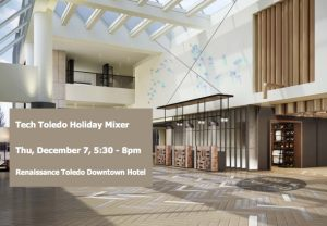 Tech Toledo Holiday Mixer, Dec 7, 5:30pm, Renaissance Toledo Downtown Hotel