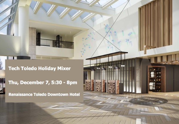 Tech Toledo Holiday Mixer, Dec 7, 5:30pm, Renaissance Toledo Downtown Hotel