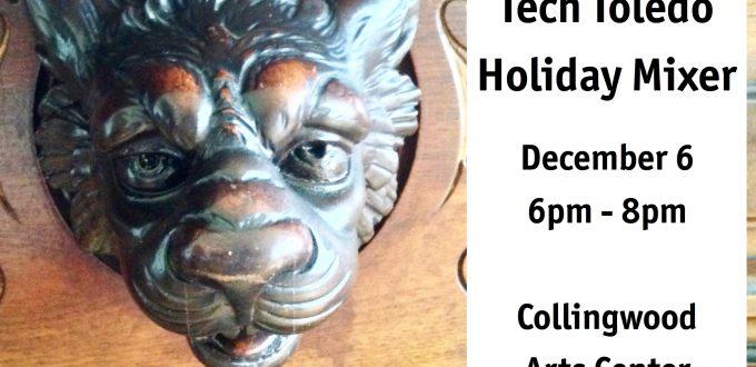 Tech Toledo Holiday Mixer, Dec 6, 6pm, CAC